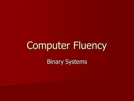 Computer Fluency Binary Systems. Humans Decimal Numbers (base 10) Decimal Numbers (base 10) Sign-Magnitude (-324) Sign-Magnitude (-324) Decimal Fractions.