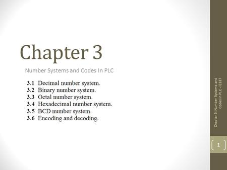 Chapter 3 Number Systems and Codes In PLC 1 Chapter 3: Number Systems and Codes in PLC - IE337.