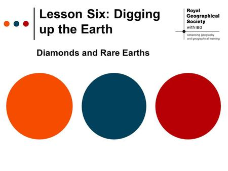 Lesson Six: Digging up the Earth Diamonds and Rare Earths.