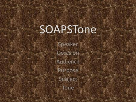 SOAPSTone Speaker Occasion Audience Purpose Subject Tone.