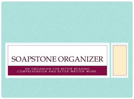 AN ORGANIZER FOR BETTER READING COMPREHENSION AND BETTER WRITTEN WORK. SOAPSTONE ORGANIZER.