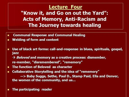 "Lecture Four ""Know it, and Go on out the Yard"": Acts of Memory, Anti-Racism and The Journey towards healing Communal Response and Communal Healing Communal."