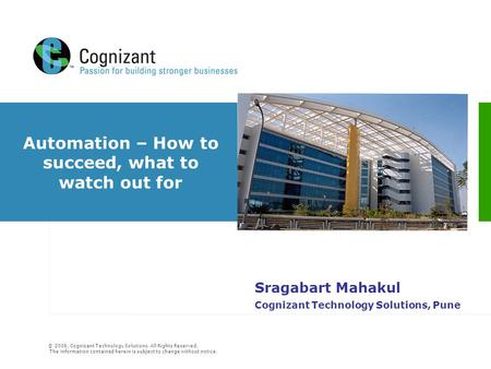 © 2006, Cognizant Technology Solutions. All Rights Reserved. The information contained herein is subject to change without notice. Automation – How to.