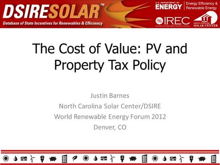 The Cost of Value: PV and Property Tax Policy Justin Barnes North Carolina Solar Center/DSIRE World Renewable Energy Forum 2012 Denver, CO.