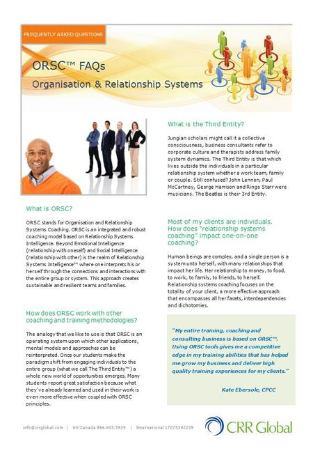FREQUENTLY ASKED QUESTIONS What is ORSC? ORSC stands for Organisation and Relationship Systems Coaching. ORSC is an integrated and robust coaching model.