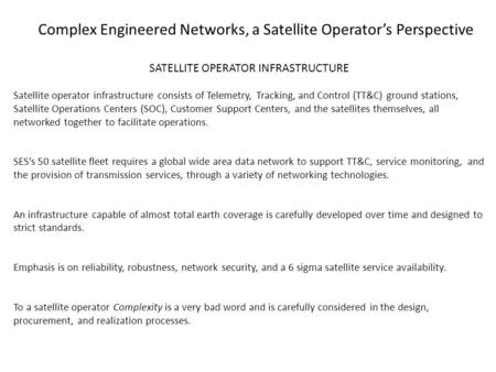 Complex Engineered Networks, a Satellite Operator's Perspective SATELLITE OPERATOR INFRASTRUCTURE Satellite operator infrastructure consists of Telemetry,