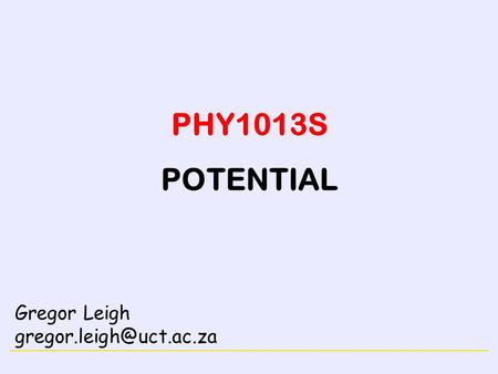 ELECTRICITY PHY1013S POTENTIAL Gregor Leigh