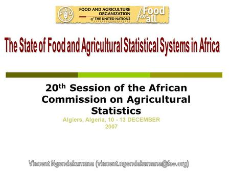 20 th Session of the African Commission on Agricultural Statistics Algiers, Algeria, 10 - 13 DECEMBER 2007.