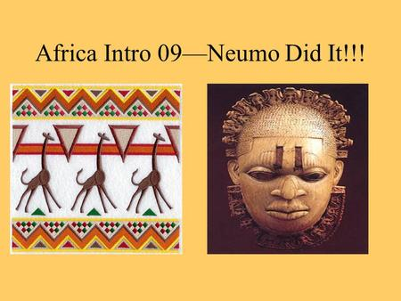 "Africa Intro 09—Neumo Did It!!!. The name Africa probably came from the Latin word ""aprica,"" meaning sunny."