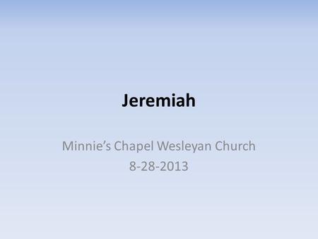 Jeremiah Minnie's Chapel Wesleyan Church 8-28-2013.