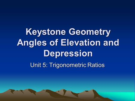 Keystone Geometry Angles of Elevation and Depression Unit 5: Trigonometric Ratios.