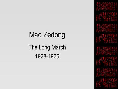 Mao Zedong The Long March 1928-1935. 2 Jiangxi Soviet Base at Ruijin Key leaders: Zhu De, strong military leader Zhou Enlai, Party Secretary (official.