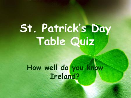 St. Patrick's Day Table Quiz How well do you know Ireland?