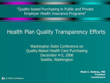© 2006, CareVariance Quality-based Purchasing in Public and Private Employer Health Insurance Programs Health Plan Quality Transparency Efforts Mark.