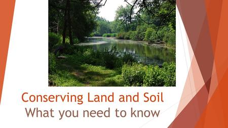 Conserving Land and Soil What you need to know. Land is a natural resource.  A natural resource is anything that occurs naturally in the environment.