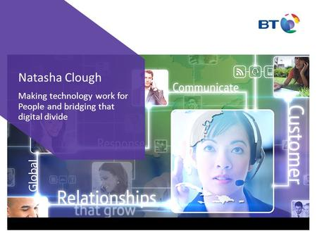 Making technology work for People and bridging that digital divide Natasha Clough.