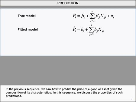 1 PREDICTION In the previous sequence, we saw how to predict the price of a good or asset given the composition of its characteristics. In this sequence,