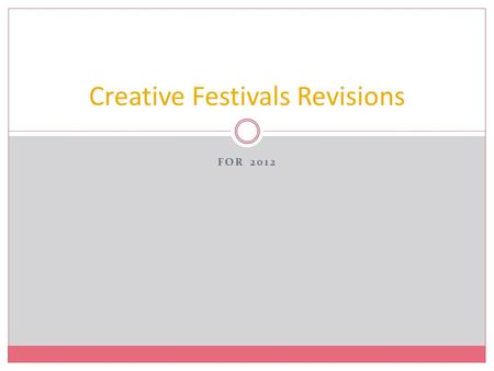 FOR 2012 Creative Festivals Revisions. Introduction From January 2011 meetings: Our goals were to simplify the paperwork and regulations for the adults.