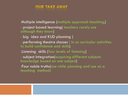  Multiple intelligence (multiple approach teaching,)  project based learning( teachers rarely use although they know)  big idea and KUD planning )