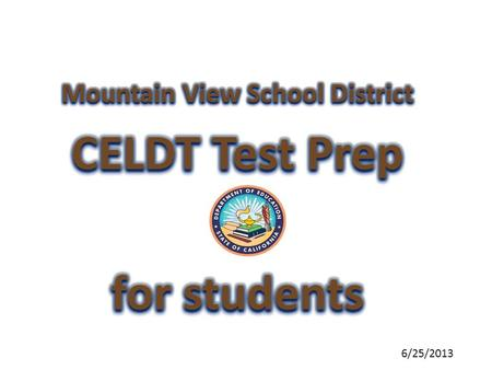 6/25/2013. What is CELDT? California English Language Development Test PURPOSE: To identify students who are English Learners To monitor progress in learning.