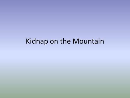 Kidnap on the Mountain. You go to the store with your parents but you don't want to go inside with them. You had a long day and you feel like you're going.