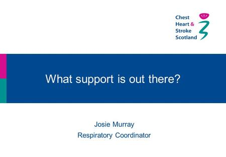 What support is out there? Josie Murray Respiratory Coordinator.