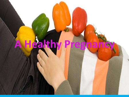 A Healthy Pregnancy. Preparation for Pregnancy The outcome of a baby's health depends on the mother's nutritional state Prepare body 2 years ahead.