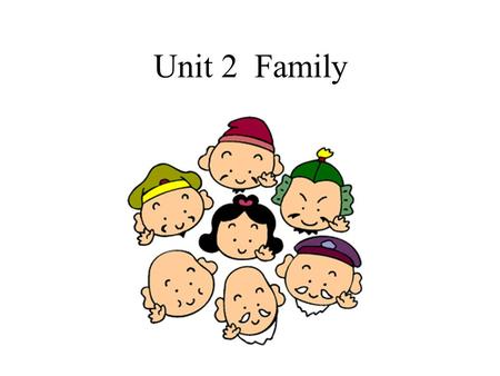 Unit 2 Family Do you know what is family? Do you really understand what is behind the word family? It gives us a shock when we know the answer.