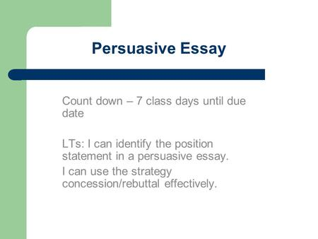 Persuasive Essay Count down – 7 class days until due date