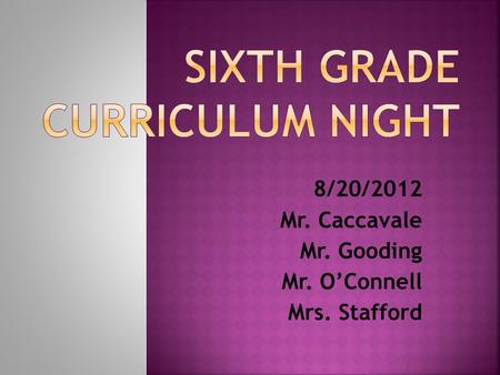 8/20/2012 Mr. Caccavale Mr. Gooding Mr. O'Connell Mrs. Stafford.