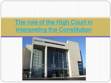 The role of the High Court in interpreting the Constitution.
