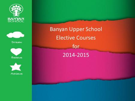 Banyan Upper School Elective Courses for 2014-2015.