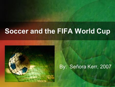 Soccer and the FIFA World Cup By: Señora Kerr, 2007.