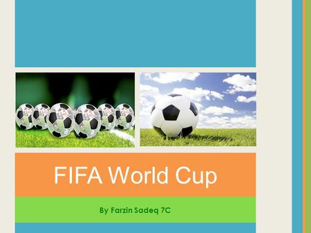 By Farzin Sadeq 7C FIFA World Cup. ✎ The FIFA World Cup is an international competition against other national teams. ✎ Tournaments take place after every.