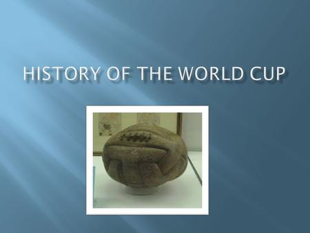  The FIFA World Cup was first held in 1930,  When FIFA president Jules Rimet decided to stage an international football tournament.The first edition,