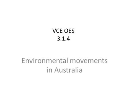 VCE OES 3.1.4 Environmental movements in Australia.