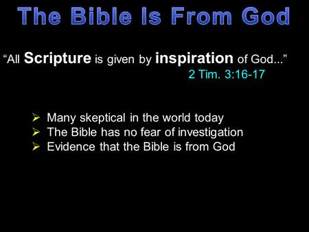 """All Scripture is given by inspiration of God..."" 2 Tim. 3:16-17  Many skeptical in the world today  The Bible has no fear of investigation  Evidence."