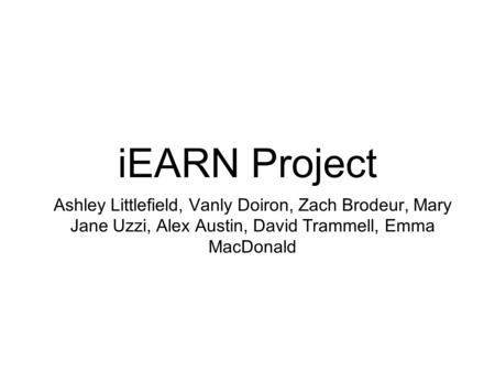 IEARN Project Ashley Littlefield, Vanly Doiron, Zach Brodeur, Mary Jane Uzzi, Alex Austin, David Trammell, Emma MacDonald.