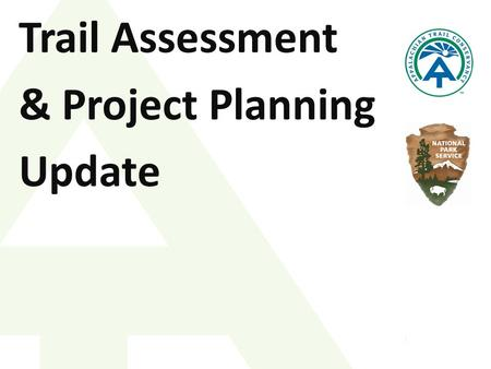Trail Assessment & Project Planning Update. 2014 Update After 10 years of data collection on the trail (two complete assessments of the entire trail),