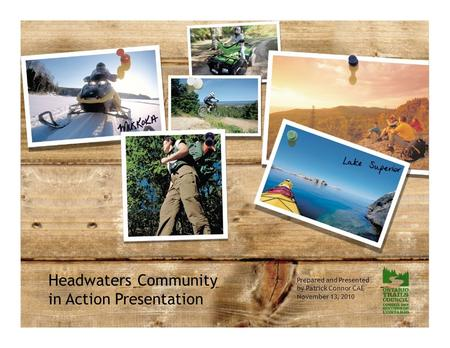 Headwaters Community in Action Presentation Prepared and Presented by Patrick Connor CAE November 13, 2010.