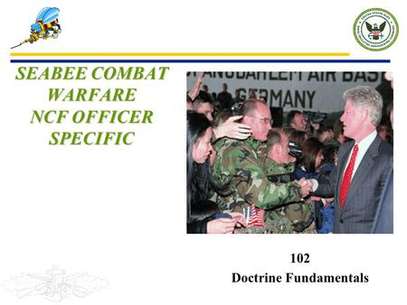 102 Doctrine Fundamentals SEABEE COMBAT WARFARE NCF OFFICER SPECIFIC.