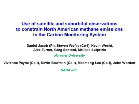 Use of satellite and suborbital observations to constrain North American methane emissions in the Carbon Monitoring System Daniel Jacob (PI), Steven.