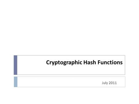 Cryptographic Hash Functions July 2011. Topics  Overview of Cryptography Hash Function  Usages  Properties  Hashing Function Structure  Attack on.