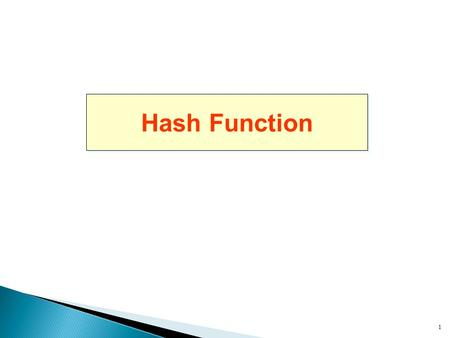 1 Hash Function.  Hash Functions  Dedicated Hash Functions ◦ Useful for lightweight authentication in RFID system  Message Authentication Codes ◦ CBC-MAC.