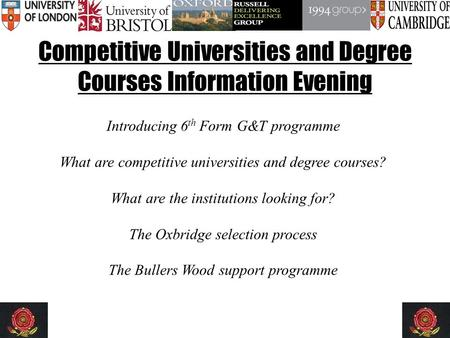 Competitive Universities and Degree Courses Information Evening Introducing 6 th Form G&T programme What are competitive universities and degree courses?