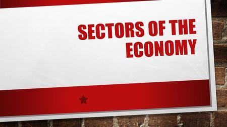 SECTORS OF THE ECONOMY. ECONOMIC CLASSIFICATIONS THE MORE DEVELOPED AN ECONOMY IS, THE GREATER NUMBER AND VARIETY OF ACTIVITIES YOU WILL FIND.