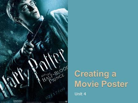 Creating a Movie Poster Unit 4. Movie Posters A poster is any piece of printed paper designed to be attached to a wall or vertical surface. Typically.
