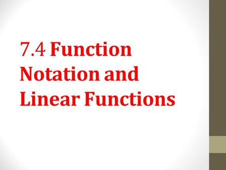 7.4 Function Notation and Linear Functions. Objective 1 Use function notation. Slide 7.4- 2.