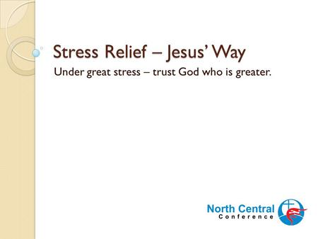 Stress Relief – Jesus' Way Under great stress – trust God who is greater.