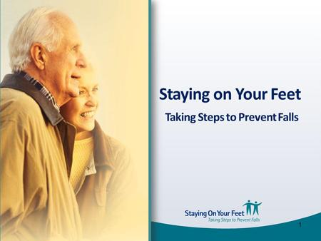 Staying on Your Feet Taking Steps to Prevent Falls 1.